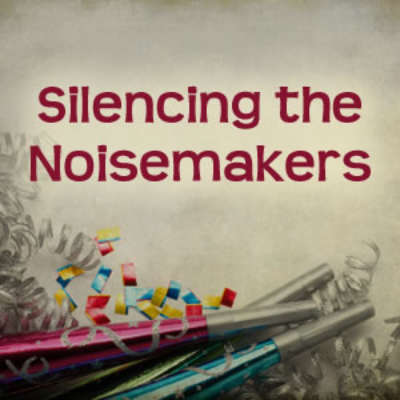Silencing the Noisemakers