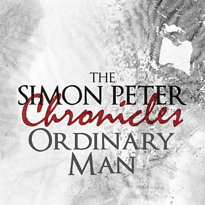 The Simon Peter Chronicles: An Ordinary Man