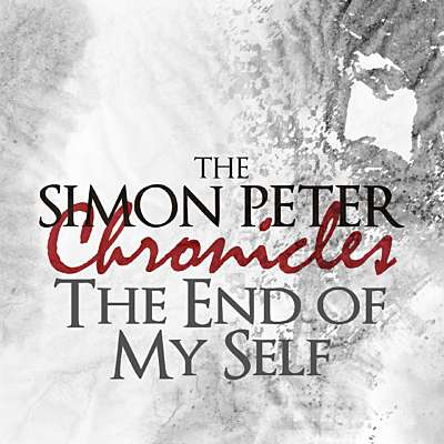 The Simon Peter Chronicles: The End of My Self
