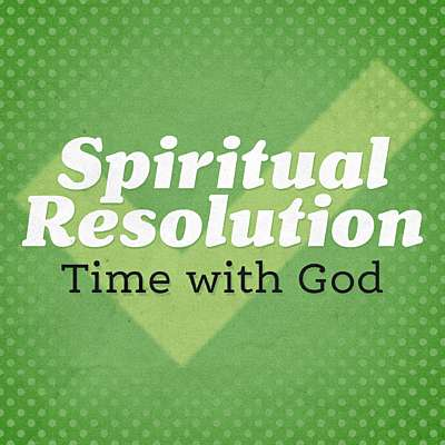 Spiritual Resolution: Time with God