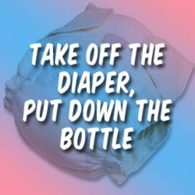 Take Off the Diaper, Put Down the Bottle