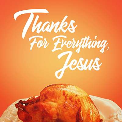 Thanks For Everything, Jesus