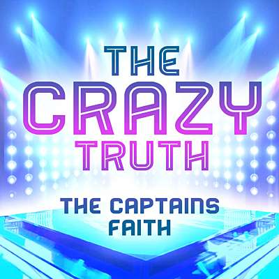 The Crazy Truth - The Captain's Faith