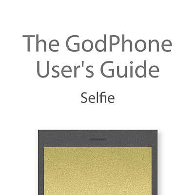 The GodPhone User's Guide: Selfie