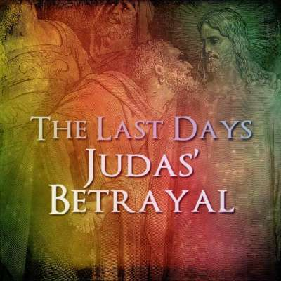 The Last Days: Judas' Betrayal