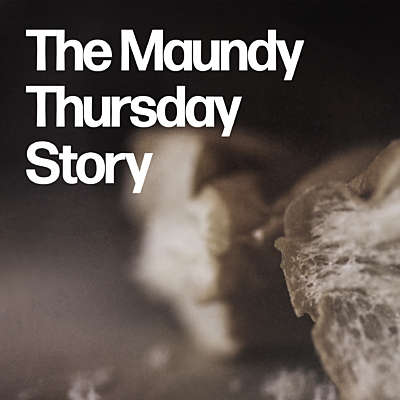 The Maundy Thursday Story: The Easter Story Series