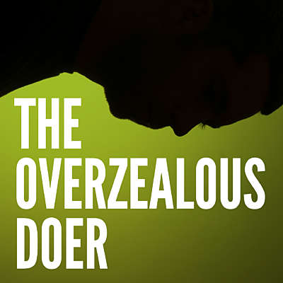 The Overzealous Doer