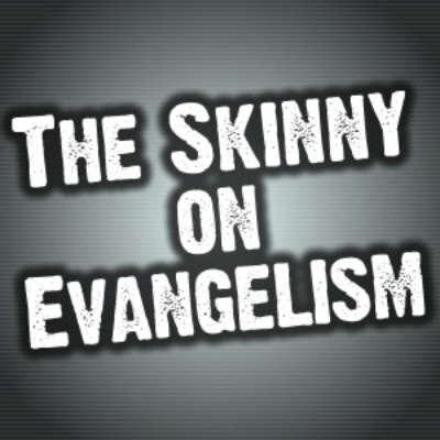 The Skinny On Evangelism