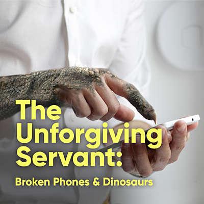 The Unforgiving Servant: Broken Phones and Dinosaurs