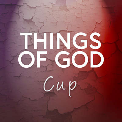 Things of God: Cup - A Lenten Reading