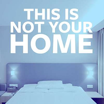 This is Not Your Home