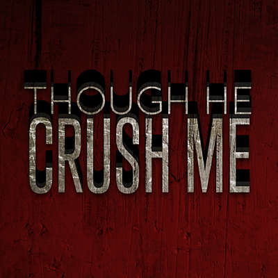 Though He Crush Me
