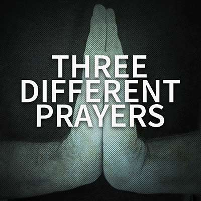 Three Different Prayers