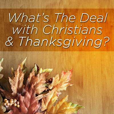 What's The Deal With Christians and Thanksgiving?