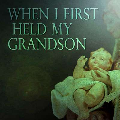 When I First Held My Grandson