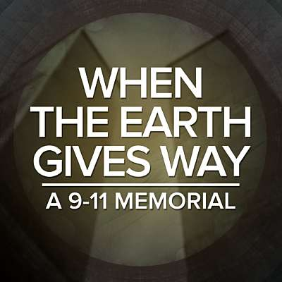 When the Earth Gives Way: A 9-11 Memorial