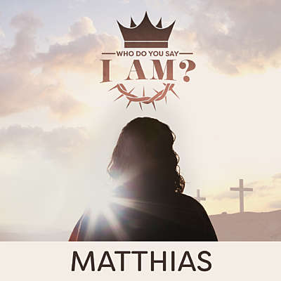 Who Do You Say I Am? Matthias