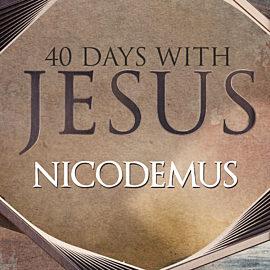40 Days: Nicodemus