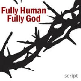 Fully Human, Fully God