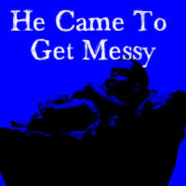 He Came to Get Messy