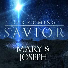 Our Coming Savior: Mary and Joseph
