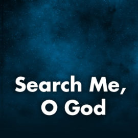 Search Me, O God: Responsive Reading