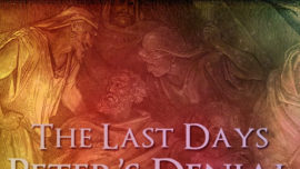 The Last Days: Peter's Denial
