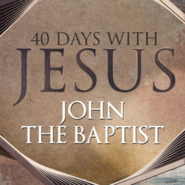 40 Days: John the Baptist
