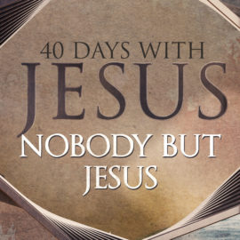 40 Days: Nobody But Jesus