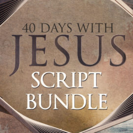 40 Days With Jesus Script Bundle