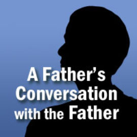 A Father's Conversation with the Father thumbnail