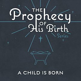 The Prophecy of His Birth: A Child is Born