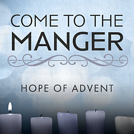 Come to the Manger: Hope for Advent