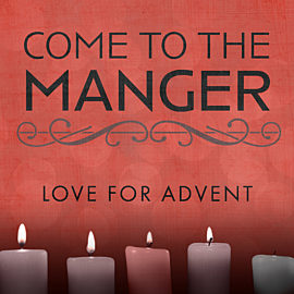 Come to the Manger: Love for Advent