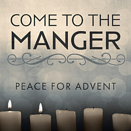 Come to the Manger: Peace for Advent