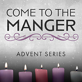 Come to the Manger - Advent Series