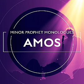 Minor Prophet Monologues: Amos