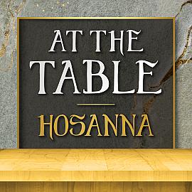 At the Table:  Hosanna