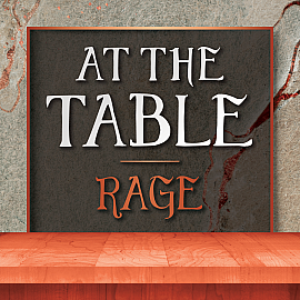 At the Table:  Rage