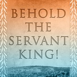 Behold the Servant King!