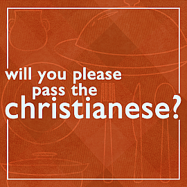 Will You Please Pass the Christianese?