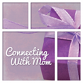 Connecting with Mom
