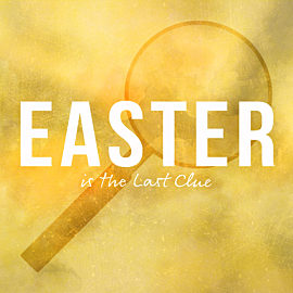 Easter is the Last Clue
