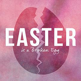 Easter is a Broken Egg