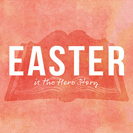 Easter is the Hero Story