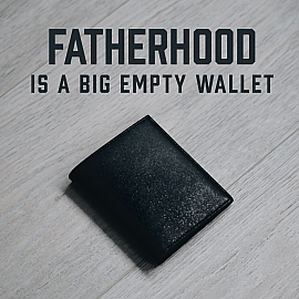 Fatherhood is a Big Empty Wallet