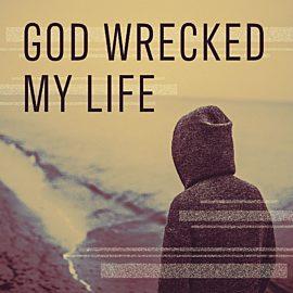 God Wrecked My Life