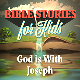 Bible Stories for Kids: God is With Joseph