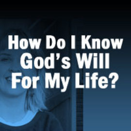 How Do I Know God's Will For My Life?