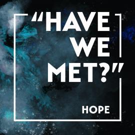 """""""Have We Met?"""" Hope"""